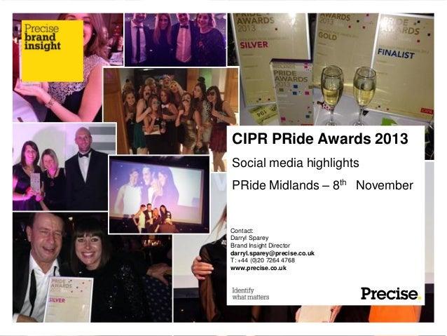 CIPR PRide Awards 2013 Social media highlights PRide Midlands – 8th November  Contact: Darryl Sparey Brand Insight Directo...