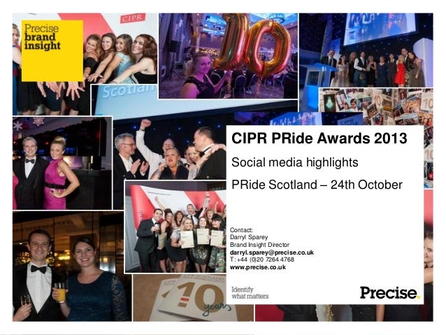 CIPR PRide Awards 2013 Social media highlights PRide Scotland – 24th October  Contact: Darryl Sparey Brand Insight Directo...