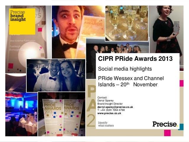 CIPR PRide Awards 2013 Social media highlights PRide Wessex and Channel Islands – 20th November Contact: Darryl Sparey Bra...