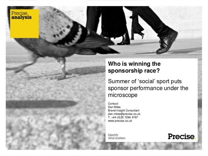 "Who is winning thesponsorship race?Summer of ""social"" sport putssponsor performance under themicroscopeContact:Dan MilesBr..."