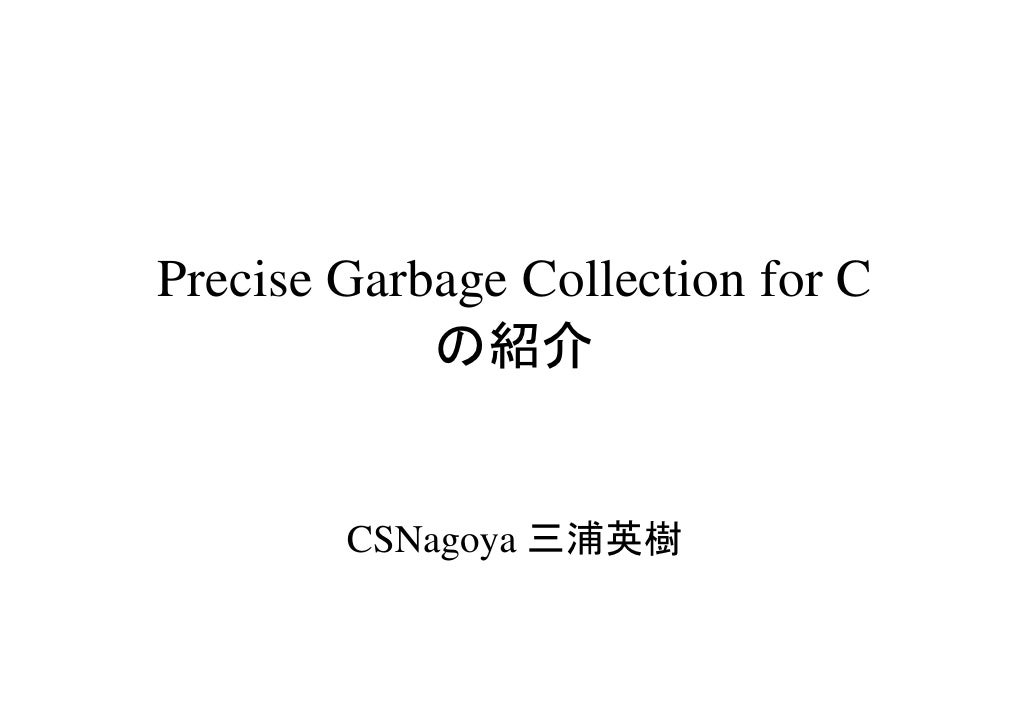 Precise garbage collection for c