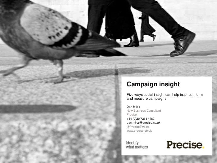 Campaign insightFive ways social insight can help inspire, informand measure campaignsDan MilesNew Business ConsultantPrec...