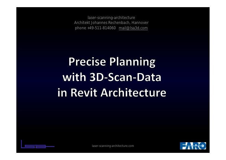 Precise Planning with 3D Scan-data in Revit Architecture using the FARO Laser Scanner Focus3D