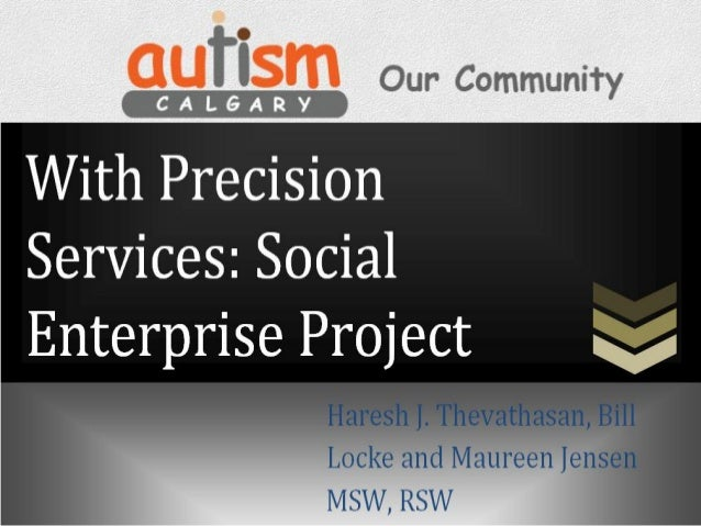GOALThe aim of Autism Calgary's With Precision Services: Social EnterpriseProject is to address the plight of individuals ...
