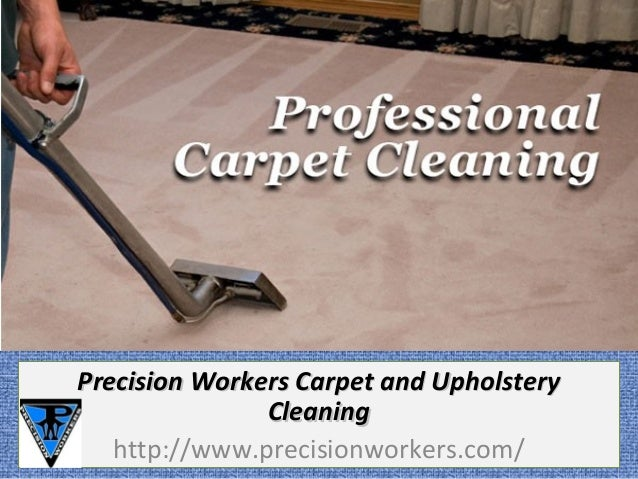 Precision Workers Carpet and UpholsteryPrecision Workers Carpet and Upholstery CleaningCleaning http://www.precisionworker...