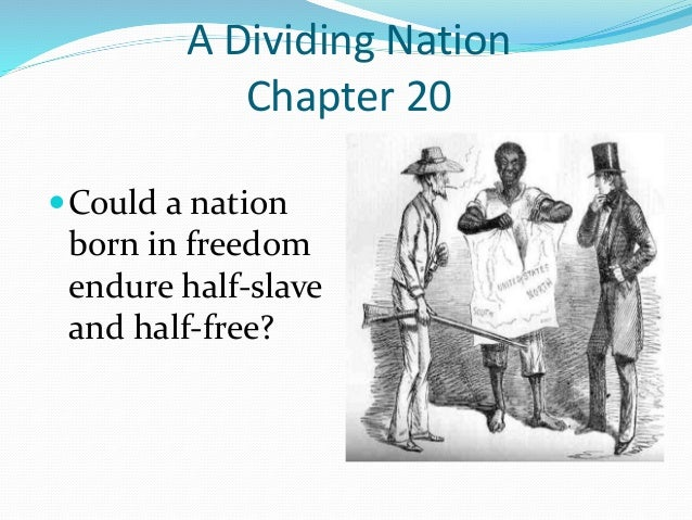A Dividing Nation Chapter 20 Could a nation born in freedom endure half-slave and half-free?
