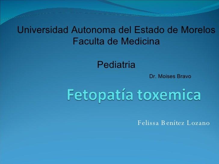 Felissa Benítez Lozano Universidad Autonoma del Estado de Morelos Faculta de Medicina Pediatria Dr. Moises Bravo