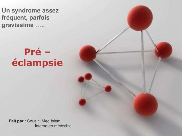 Un syndrome assez fréquent, parfois gravissime …..  Pré – éclampsie  Pour plus de modèles : Modèles Powerpoint PPT gratuit...
