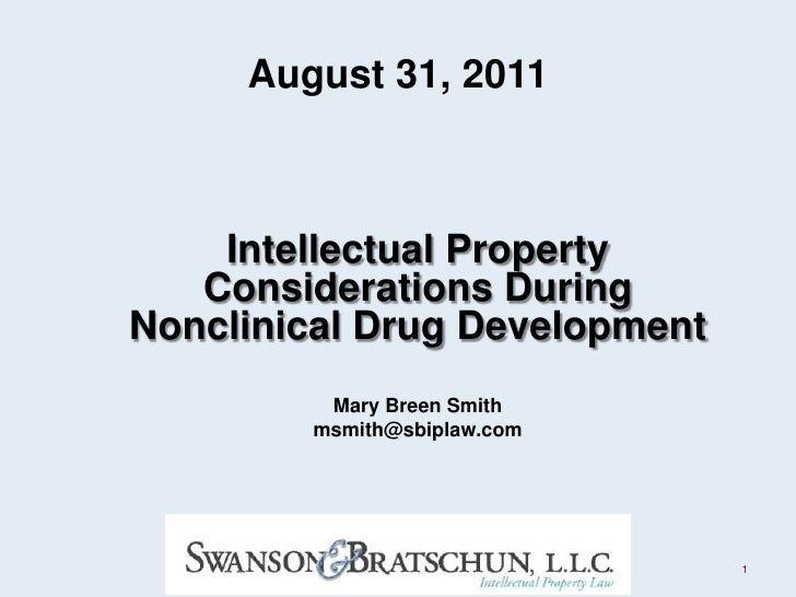 August 31, 2011<br />Intellectual Property Considerations During Nonclinical Drug Development<br />Mary Breen Smith<br />m...