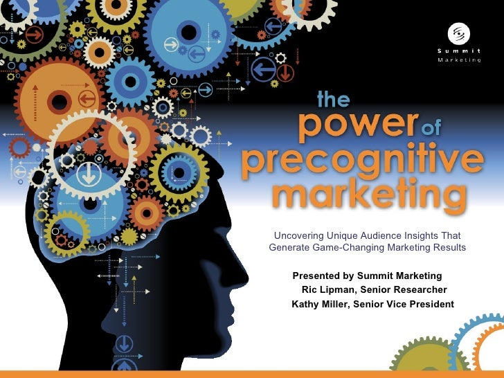 Uncovering Unique Audience Insights ThatGenerate Game-Changing Marketing Results    Presented by Summit Marketing      Ric...