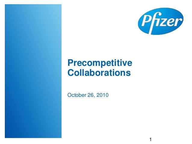 Precompetitive Collaborations October 26, 2010 1