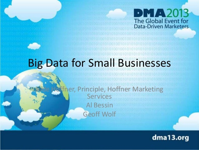Big Data for Small Businesses Jude Hoffner, Principle, Hoffner Marketing Services Al Bessin Geoff Wolf