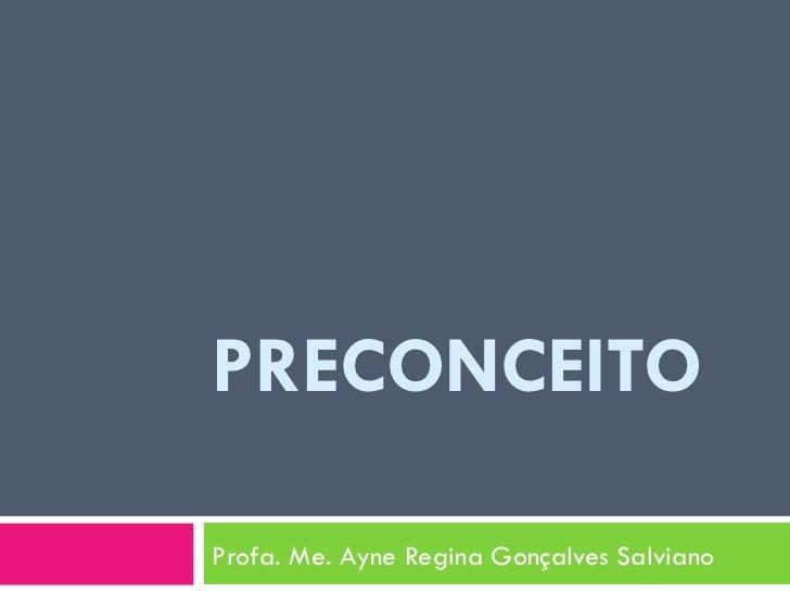 PRECONCEITO Profa. Me. Ayne Regina Gonçalves Salviano