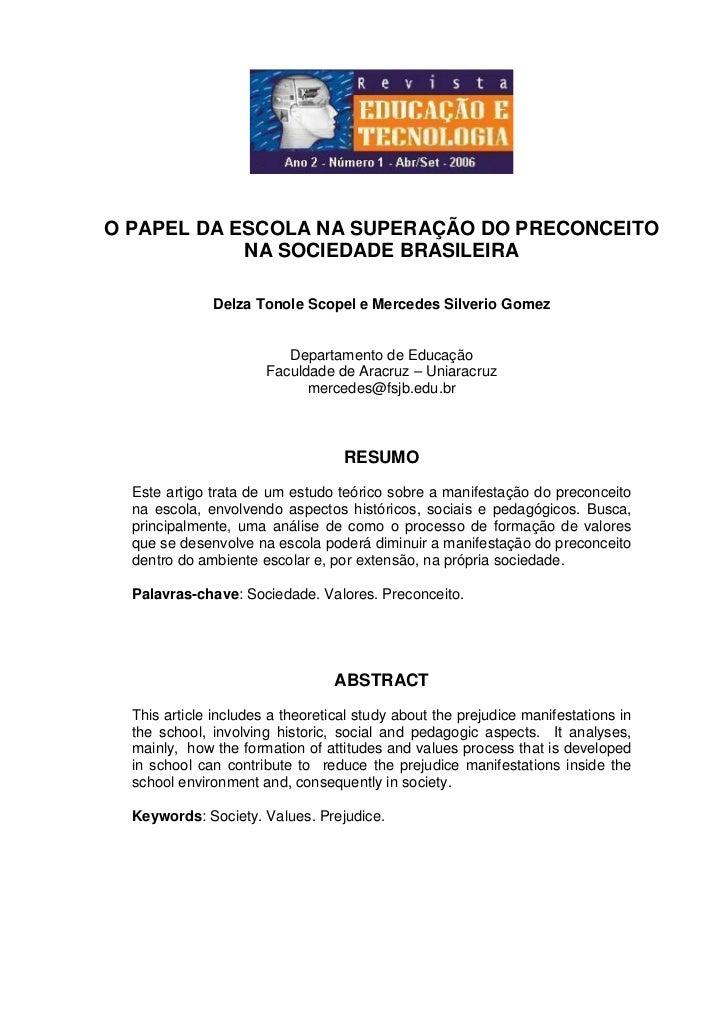 O PAPEL DA ESCOLA NA SUPERAÇÃO DO PRECONCEITO             NA SOCIEDADE BRASILEIRA                Delza Tonole Scopel e Mer...