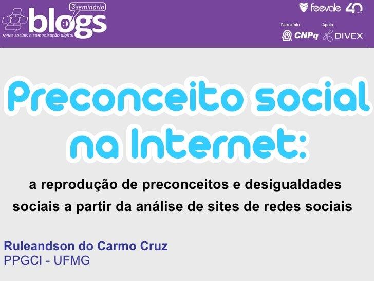 a reprodução de preconceitos e desigualdades sociais a partir da análise de sites de redes sociais   Ruleandson do Carmo C...