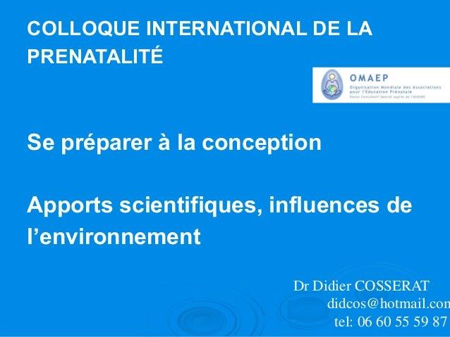 COLLOQUE INTERNATIONAL DE LA PRENATALITÉ Se préparer à la conception Apports scientifiques, influences de l'environnement ...