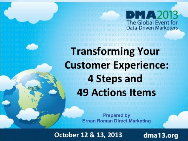Transforming Your Customer Experience: 4 Steps and 49 Actions Items Prepared by Ernan Roman Direct Marketing  October 12 &...