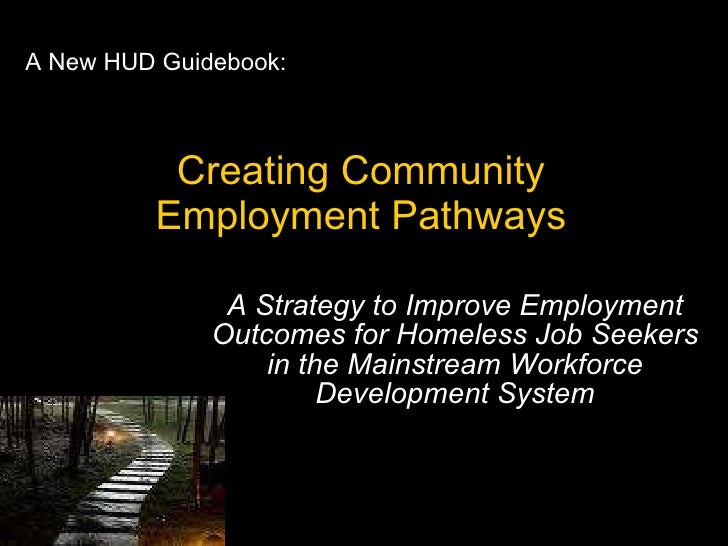 Creating Community Employment Pathways A Strategy to Improve Employment Outcomes for Homeless Job Seekers in the Mainstrea...