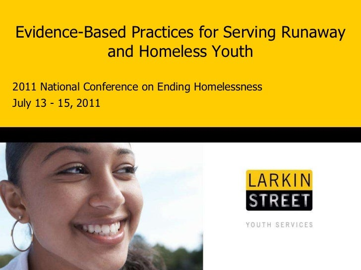 Evidence-Based Practices for Serving Runaway and Homeless Youth<br />2011 National Conference on Ending Homelessness<br />...