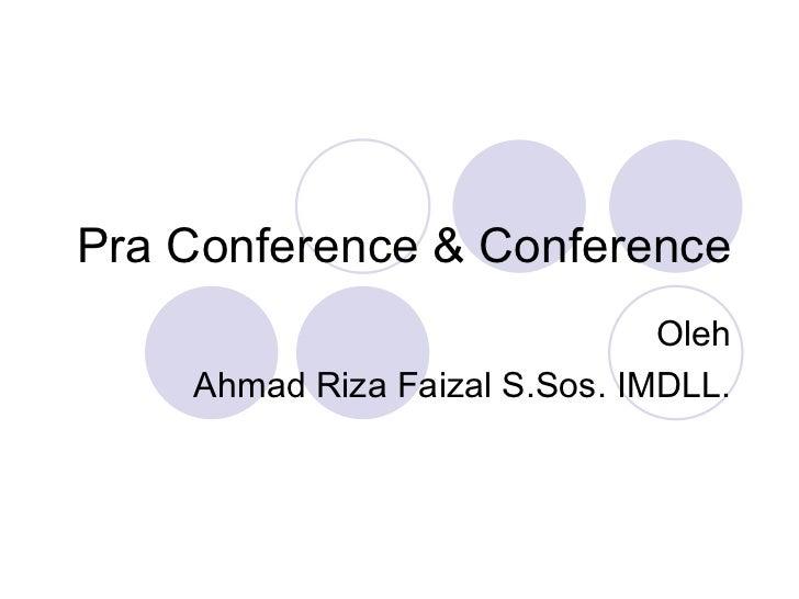 Pra Conference & Conference Oleh Ahmad Riza Faizal S.Sos. IMDLL.