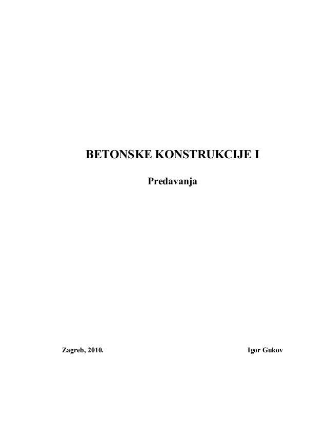 BETONSKE KONSTRUKCIJE I Predavanja Zagreb, 2010. Igor Gukov