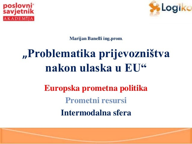 """Marijan Banelli ing.prom.  """"Problematika prijevozništva nakon ulaska u EU"""" Europska prometna politika Prometni resursi Int..."""