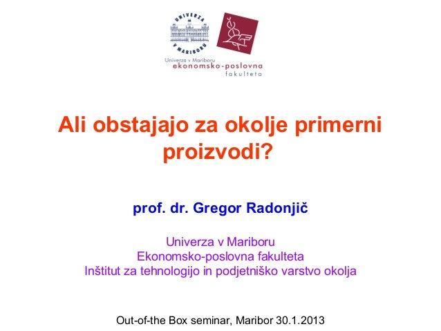 Ali obstajajo za okolje primerni          proizvodi?           prof. dr. Gregor Radonjič                  Univerza v Marib...