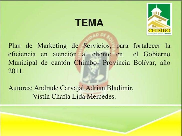 TEMAPlan de Marketing de Servicios, para fortalecer laeficiencia en atención al cliente en el GobiernoMunicipal de cantón ...