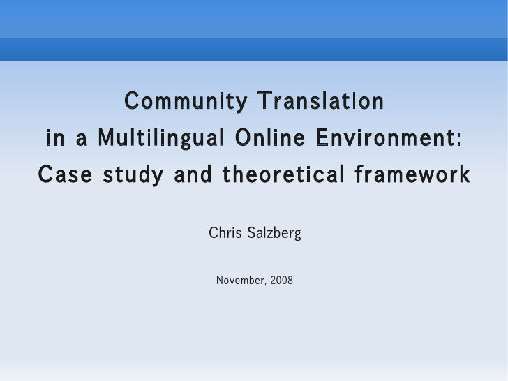 Community Translation in a Multilingual Online Environment: Case study and theoretical framework                Chris Salz...