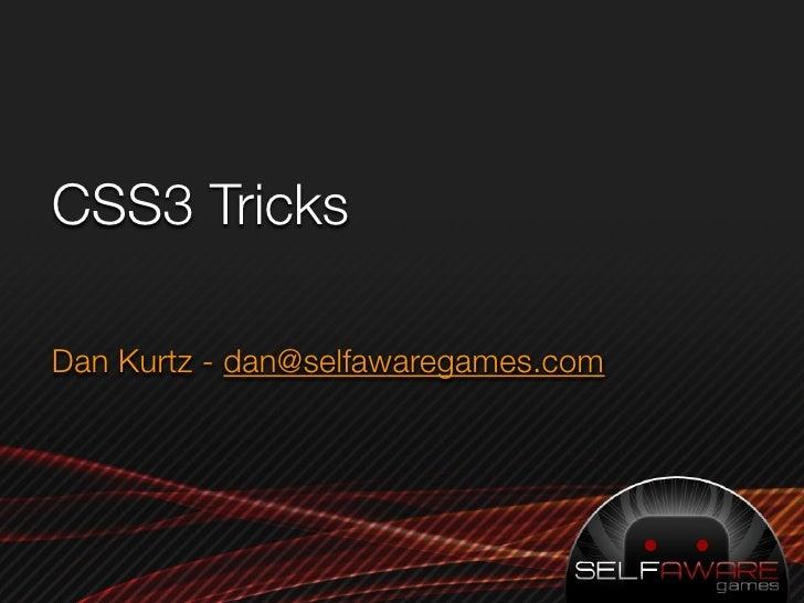 CSS3 Tricks  Dan Kurtz - dan@selfawaregames.com