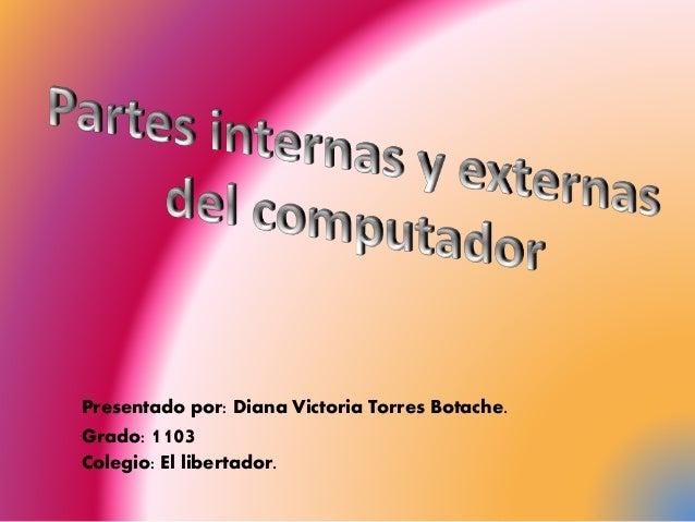 Presentado por: Diana Victoria Torres Botache. Grado: 1103 Colegio: El libertador.