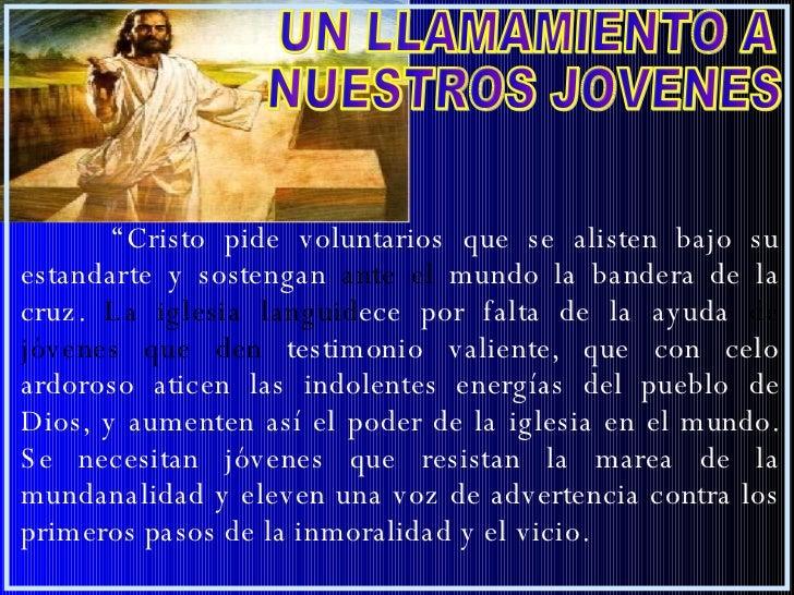 """"""" Cristo pide voluntarios que se alisten bajo su estandarte y sostengan  ante el  mundo la bandera de la cruz.  La iglesia..."""