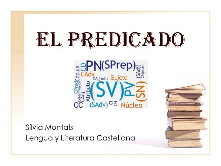 EL PREDICADO Sílvia Montals Lengua y Literatura Castellana