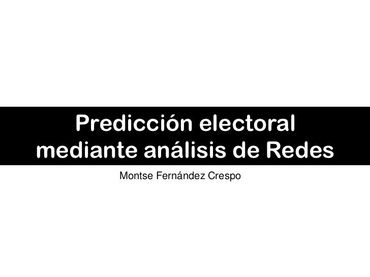 Predicción electoralmediante análisis de Redes       Montse Fernández Crespo