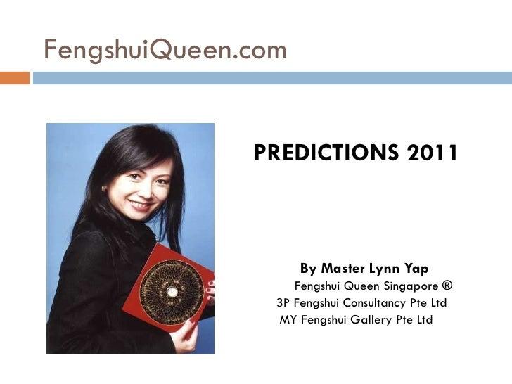 FengshuiQueen.com <ul><li>PREDICTIONS 2011 </li></ul><ul><li>By Master Lynn Yap </li></ul><ul><li>Fengshui Queen Singapore...