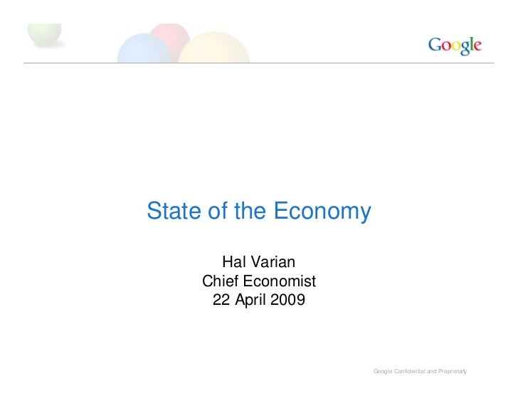 State of the Economy        Hal Varian     Chief Economist      22 April 2009                           Google Confidentia...