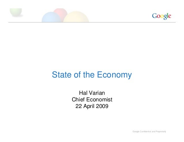 Google Confidential and Proprietary1 State of the Economy Hal Varian Chief Economist 22 April 2009