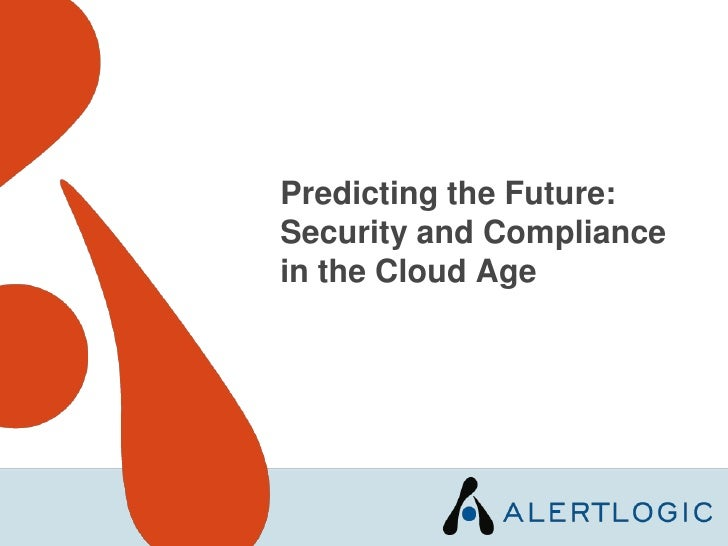 Predicting the Future: Security and Compliance in the Cloud Age<br />