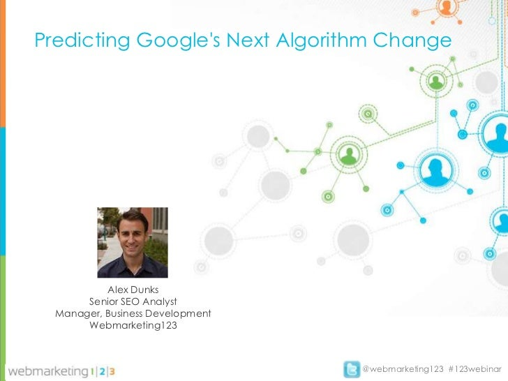 Predicting Googles Next Algorithm Change           Alex Dunks       Senior SEO Analyst  Manager, Business Development     ...