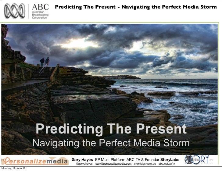 Predicting Present Futures - Navigating the Perfect Media Storm