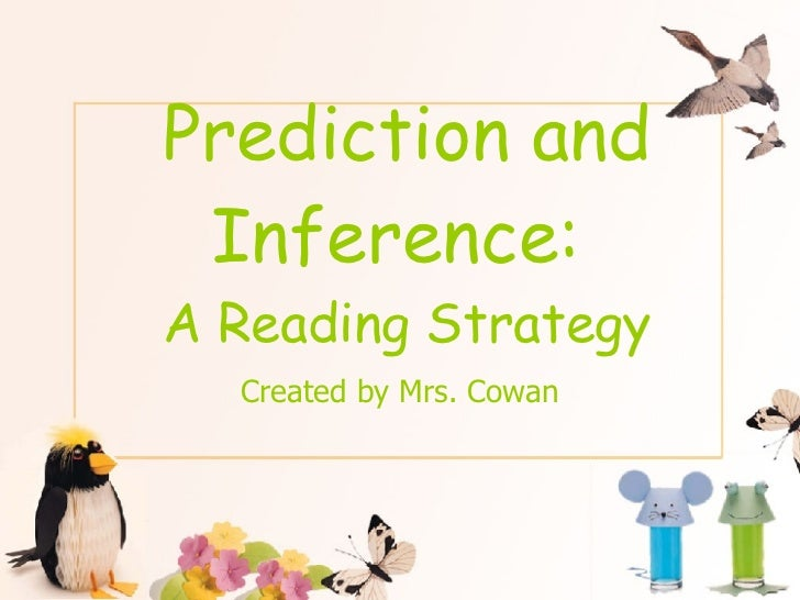Prediction and Inference:  A Reading Strategy Created by Mrs. Cowan