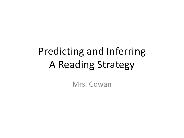 Predicting and InferringA Reading Strategy <br />Mrs. Cowan <br />