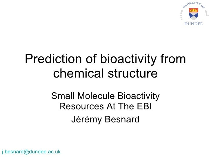Prediction of bioactivity from chemical structure Small Molecule Bioactivity Resources At The EBI Jérémy Besnard [email_ad...