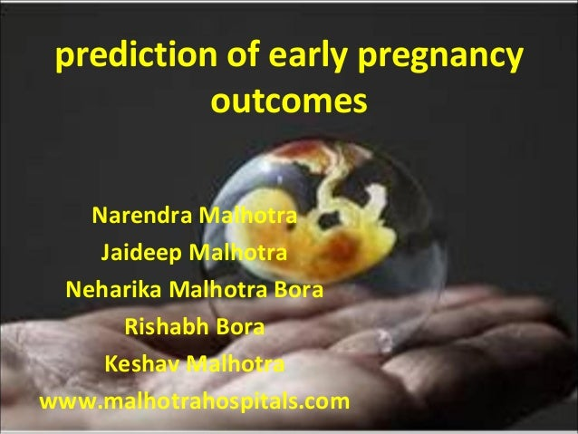 prediction of early pregnancy outcomes Narendra Malhotra Jaideep Malhotra Neharika Malhotra Bora Rishabh Bora Keshav Malho...