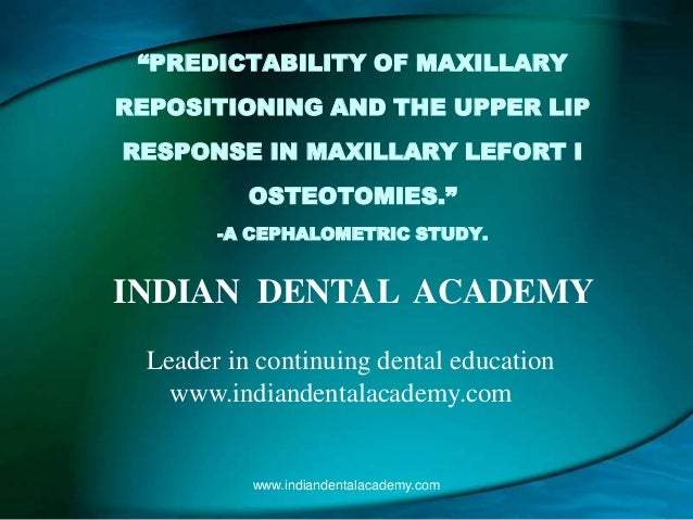 """""""PREDICTABILITY OF MAXILLARY REPOSITIONING AND THE UPPER LIP RESPONSE IN MAXILLARY LEFORT I OSTEOTOMIES."""" -A CEPHALOMETRIC..."""