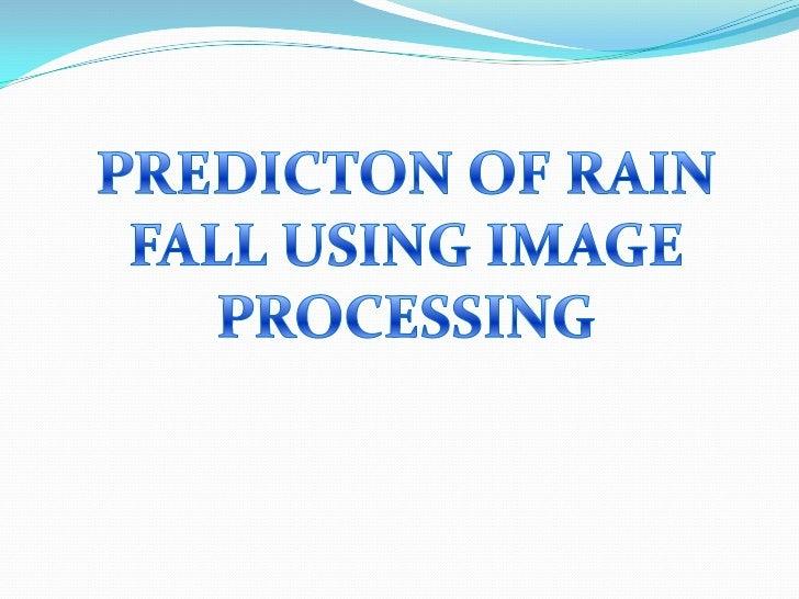 Prediction of rainfall using image processing