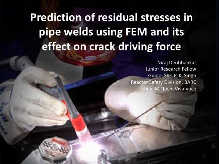 Prediction of residual stresses in  pipe welds using FEM and its  effect on crack driving force                           ...