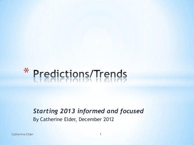 *              Starting 2013 informed and focused              By Catherine Elder, December 2012Catherine Elder           ...