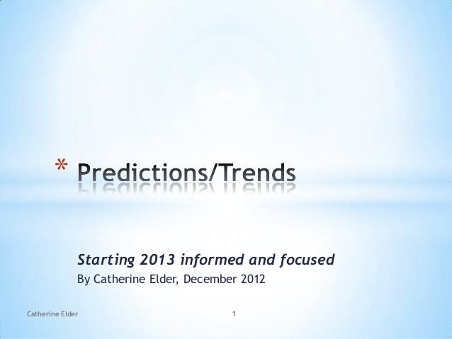 *              Starting 2013 informed and focused              By Catherine Elder, December 2012Catherine Elder           ...