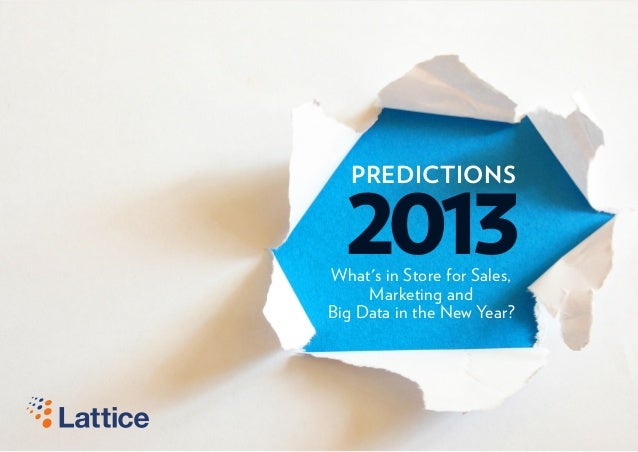 2013   PREDICTIONSWhats in Store for Sales,     Marketing andBig Data in the New Year?                                 1  ...
